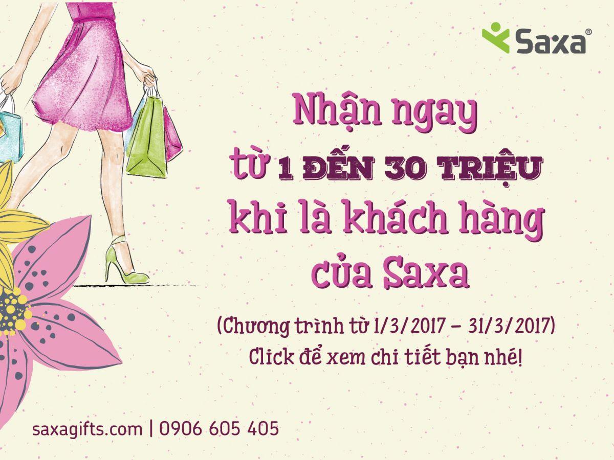Nhận ngay 1 - 30 triệu đồng khi là khách hàng của Saxa!!!